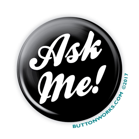 Ask Me Buttons | Order Custom Pins Online | Buttonworks