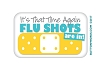 "It's that time again - Flu Shots - Buttons 2.75"" x 1.75"" Rectangle  - stock # 2054"