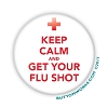 "Keep Calm - Flu Shot -  2.25"" Buttons   - stock # 2059"