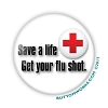 "Save a life, Get a Flu Shot -  2.25"" Buttons   - stock # 2062"