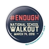"#Enough National School Walkout 2.25"" Button  - stock # 2083"