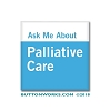 "Ask Me About Palliative Care  - 2"" Square Button  - Stock # 2101"