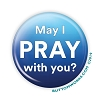 """May I PRAY with you?"" 2.25 Button   - stock #2116"
