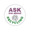 "Ask Me About Recycling 1.25"" Button   - stock # 890"