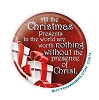 "Christmas, Nothing without Christ - 2.25"" Button  - stock # 1098"