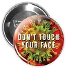 "Don't Touch Your Face | Hand Washing Buttons -  2.25"" Buttons - stock # 2231"