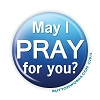 """May I PRAY for you?"" 2.25 Button   - stock #2023"