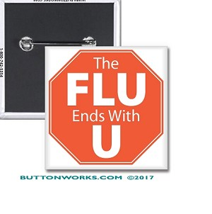 "The Flu Ends With U - 2"" Square Button  - Stock # 2048"