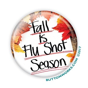 "Fall is Flu Shot Season -  2.25"" Buttons   - stock # 2058"