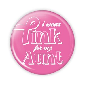 "I Wear Pink for my Aunt 2.25"" Button  - stock # 805"