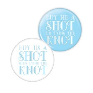 "Buy Us A Shot, She's Tying The Knot 2.25"" Button  - stock # 819"