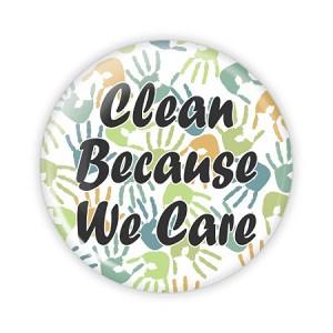 "Clean Because We Care 2.25"" Button  - stock # 831"