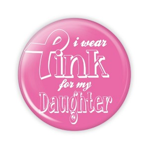 "I Wear Pink for my Daughter 2.25"" Button  - stock # 807"