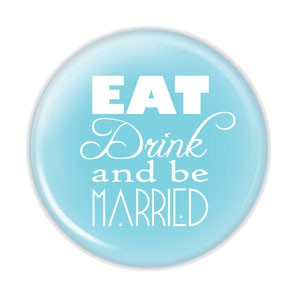 "Eat Drink and be Married 2.25"" Button  - stock # 721"