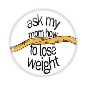 "Ask My Mom How to Lose Weight 2.25"" Button  - stock # 711"