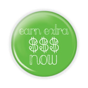 "Earn Extra $$$ Now 2.25"" Button  - stock # 710"