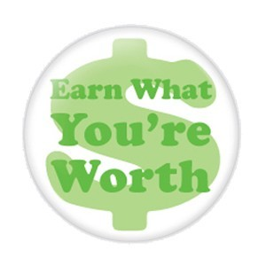 "Earn What You're Worth 2.25"" Button  - stock # 700"