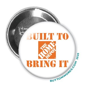Home Depot | Built to Bring It 2.25 inch Pinback Button | Stock #2226