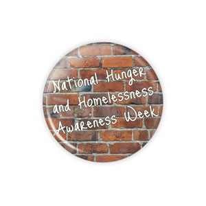 "National Hunger and Homelessness Awareness Week - Small 1.5"" Button  - stock # 775"