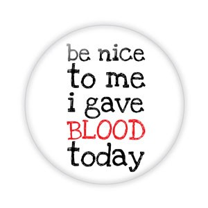 "Be Nice to Me I Gave Blood Today 2.25"" Button  - stock # 724"