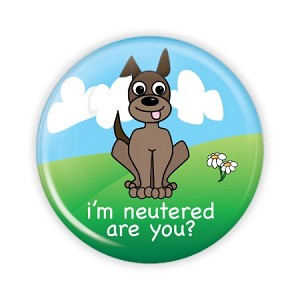 "I'm Neutered... Are You? - Dog 2.25"" Button  - stock # 716"