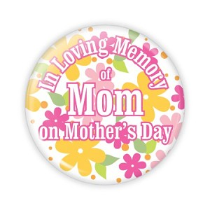 "In Loving Memory of Mom on Mother's Day - 2.25"" Button  - stock # 852"