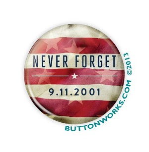 "Never Forget 9.11 - 1.5"" Button  - stock # 884"