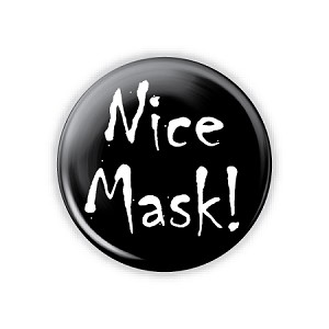"Nice Mask! 1.25"" Button  - Stock # 2024"