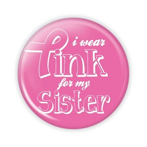 "I Wear Pink for my Sister 2.25"" Button  - stock # 804"