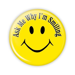 "Ask Me Why I'm Smiling - 2.25"" Button  - stock # 851"