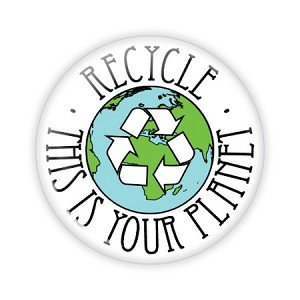 "This Is Your Planet - Recycle 2.25"" Button  - stock # 836"
